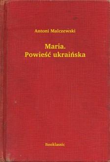 Malczewski Antoni - Maria. Powie¶æ ukraiñska [eKönyv: epub, mobi]