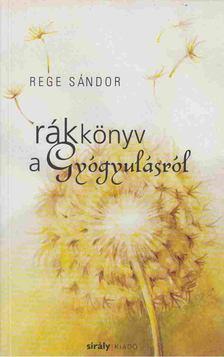 Rege Sándor - Rákkönyv a Gyógyulásról [antikvár]
