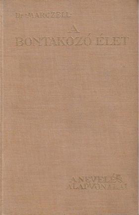 Marczell Mihály - A bontakozó élet - A nevelés alapvonalai [antikvár]