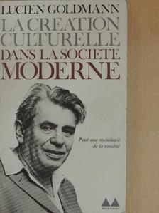 Lucien Goldmann - La création culturelle dans la société moderne [antikvár]