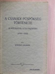 Juhász Kálmán - A csanádi püspökség története [antikvár]