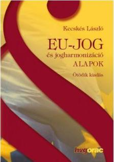 Kecskés László - Eu-jog és jogharmonizáció - Alapok Ötödik kiadás