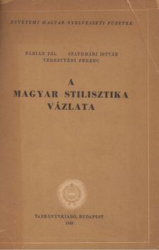 Fábián Pál, Szathmáry István, Terestyéni Ferenc - A magyar stilisztika vázlata [antikvár]