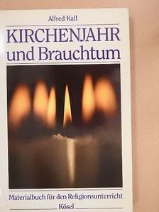 Alfred Kall - Kirchenjahr und Brauchtum [antikvár]