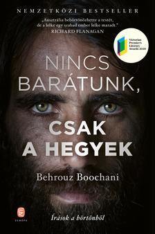 Boochani, Behrouz - Nincs barátunk, csak a hegyek - Írások a börtönből