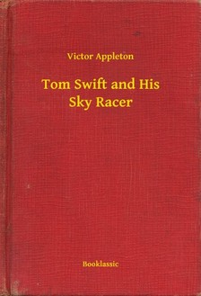 VICTOR APPLETON - Tom Swift and His Sky Racer [eKönyv: epub, mobi]