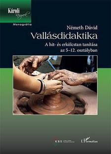 Németh Dávid - Vallásdidaktika - A hit és erkölcstan tanítása az 5-12. osztályban