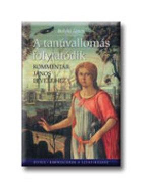 Bolyki János - A tanúvallomás folytatódik - kommentár János leveleihez