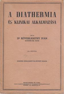 Dr. Kövesligethy Iván - A diathermia és klinikai alkalmazása [antikvár]