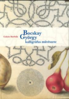 Gulyás Borbála - Bocskay György kalligráfus művészete