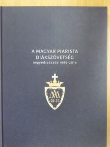 Barsai János - A Magyar Piarista Diákszövetség negyedszázada 1989-2014 [antikvár]