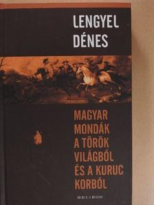 Lengyel Dénes - Magyar mondák a török világból és a kuruc korból [antikvár]