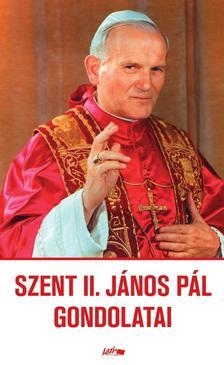 II.János Pál pápa - Szent II. János Pál gondolatai