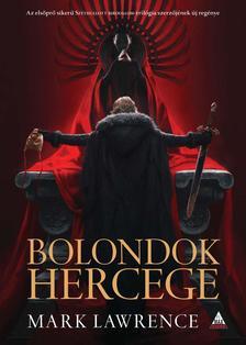 Mark Lawrence - Bolondok hercege (A vörös királynő háborúja trilógia 1. kötet)