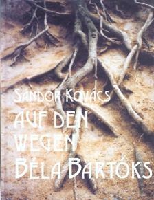 Kovács Sándor - Auf den wegen Béla Bartóks (Bartók Béla útján)