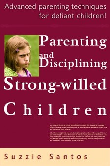 Santos Kiadó - Parenting And Disciplining Strong Willed Children: Advanced Parenting Techniques For Defiant Children! [eKönyv: epub, mobi]