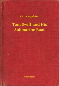 VICTOR APPLETON - Tom Swift and His Submarine Boat [eKönyv: epub, mobi]