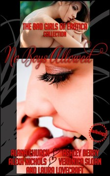 The Bad Girls of Erotica, Alana Church, Alexa Nichols, Ashley Berry, Veronica Sloan, Laura Lovecraft - No Boys Allowed [eKönyv: epub, mobi]