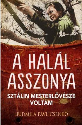 Ljudmila Pavlicsenko - A halál asszonya - Sztálin mesterlövésze voltam
