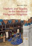 Weisz Boglárka - Markets and Staples in the Medieval Hungarian Kingdom