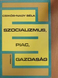 Csikós-Nagy Béla - Szocializmus, piac, gazdaság [antikvár]