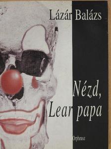 Lázár Balázs - Nézd, Lear papa (dedikált példány) [antikvár]