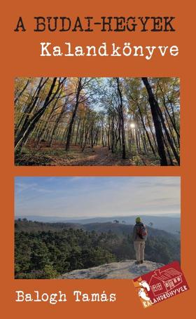 Balogh Tamás - A Budai-hegyek Kalandkönyve