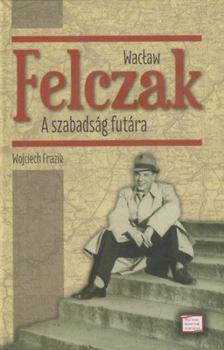 Wojciech Frazik - Wac³aw Felczak - A szabadság futára [antikvár]