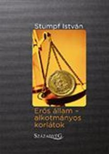 Stumpf István - Erős állam - alkotmányos korlátok