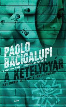 Paolo Bacigalupi - A kételygyár