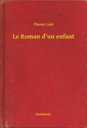 PIERRE LOTI - Le Roman d'un enfant [eKönyv: epub, mobi]