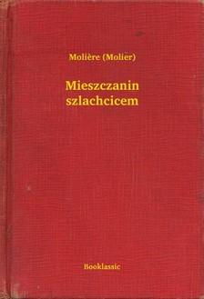 MOLIÉRE - Mieszczanin szlachcicem [eKönyv: epub, mobi]