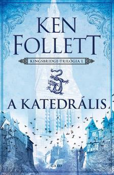 Ken Follett - A katedrális - Kingsbridge-trilógia 1.