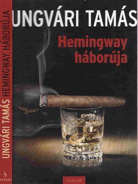 Ungvári Tamás - Hemingway háborúja [antikvár]