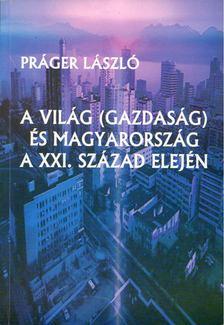 Práger László - A világ(gazdaság) és Magyarország a XXI. század elején [antikvár]