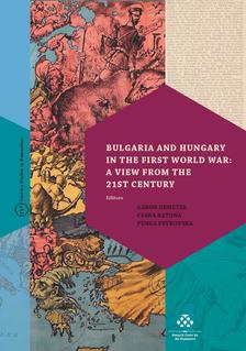 Gábor Demeter-Csaba Katona-Penka Peykovska - Bulgaria and Hungary in the First World War: a View from the 21st Century