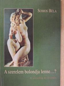 Somos Béla - A szerelem bolondja lenne...? [antikvár]