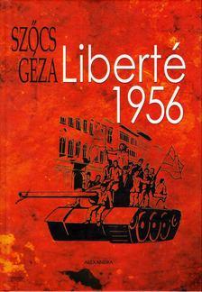 Szőcs Géza - Liberté 1956 [antikvár]