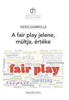 Hideg Gabriella - A fair play múltja, jelene és értéke