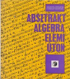 Fried Ervin - Absztrakt algebra - elemi úton [antikvár]
