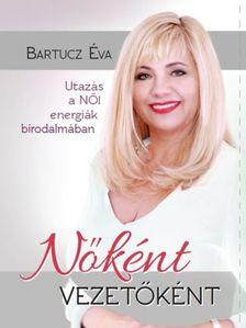 Bartucz Éva - Nőként vezetőként - Utazás a női energák birodalmában