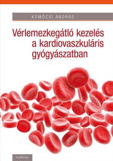 Komócsi András - Vérlemezkegátló kezelés a kardiovaszkuláris gyógyászatban