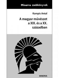 Kampis Antal - A magyar művészet a XIX. és a XX. Században [eKönyv: epub, mobi]
