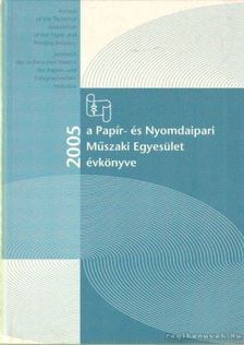 Faludi Viktória (főszerk) - Papír- és Nyomdaipari Műszaki Egyesület évkönyve 2005-2006 [antikvár]