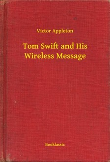 VICTOR APPLETON - Tom Swift and His Wireless Message [eKönyv: epub, mobi]