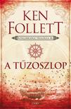 Ken Follett - A tûzoszlop - Kingsbridge-trilógia 3.
