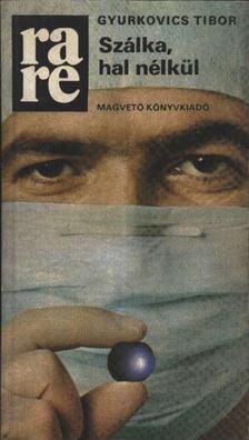 Gyurkovics Tibor - Szálka, hal nélkül [antikvár]