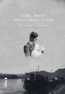 ALBEL ANDOR - HOSSZÚJÁRATÚ ÉLETEK