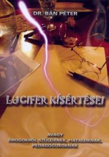 BÁN PÉTER DR. - Lucifer kísértései - avagy drogokról szülőknek, fiataloknak, pedagógusoknak