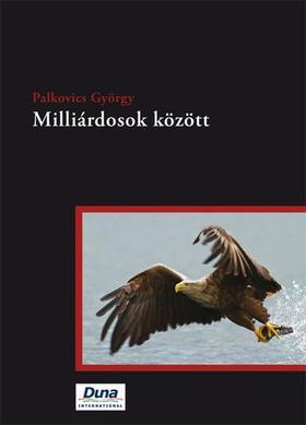 PALKOVICS GYÖRGY - Milliárdosok között